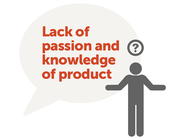 Lack of passion and knowledge of product