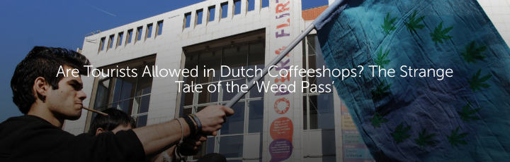 Are Tourists Allowed in Dutch Coffeeshops? The Strange Tale of the 'Weed Pass'