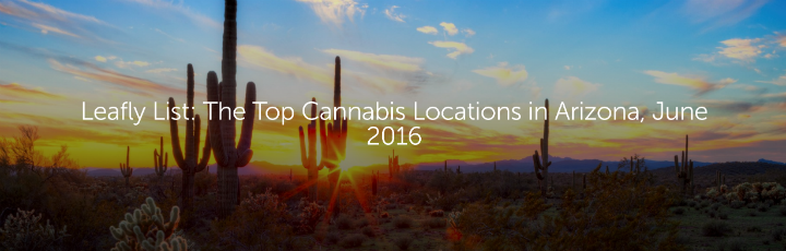 Leafly List: The Top Cannabis Locations in Arizona, June 2016