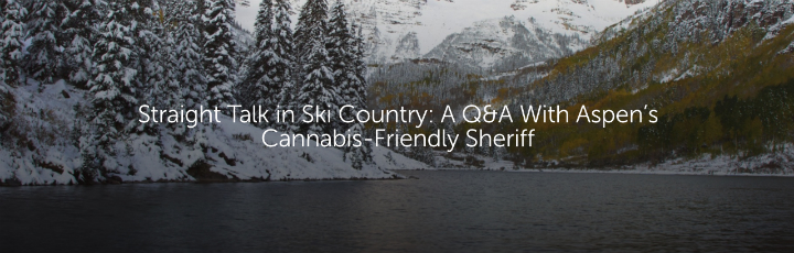 Straight Talk in Ski Country: A Q&A With Aspen's Cannabis-Friendly Sheriff