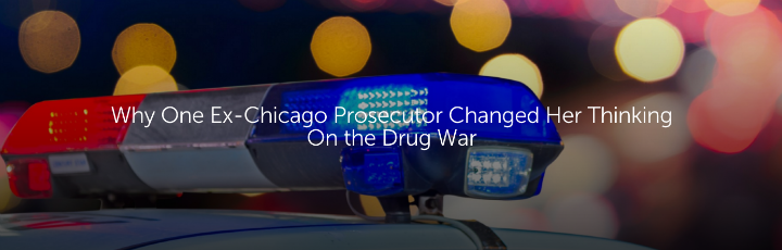 Why One Ex-Chicago Prosecutor Changed Her Thinking on the Drug War