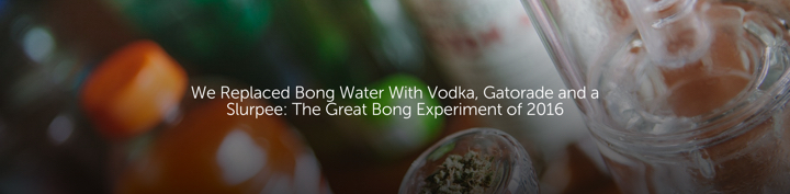 We Replaced Bong Water With Vodka, Gatorade and a Slurpee: The Great Bong Experiment of 2016
