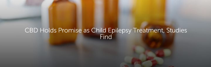 CBD Holds Promise as Child Epilepsy Treatment, Studies Find