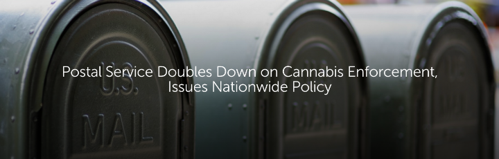 Postal Service Doubles Down on Cannabis Enforcement, Issues Nationwide Policy