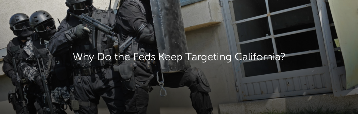 Why Do the Feds Keep Targeting California?