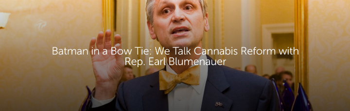 Batman in a Bow Tie: We Talk Cannabis Reform with Rep. Earl Blumenauer