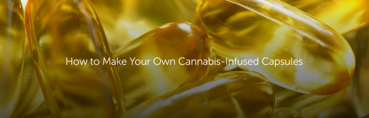 How to Make Your Own Cannabis-Infused Capsules
