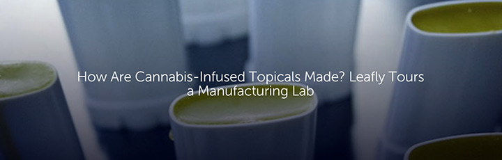 How are Cannabis-Infused Topicals Made? Leafly Tours a Manufacturing Lab