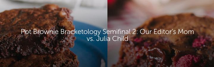 Pot Brownie Bracketology Semifinal 2: Our Editor's Mom vs. Julia Child