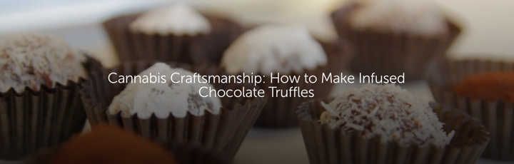 Cannabis Craftsmanship: How to Make Infused Chocolate Truffles