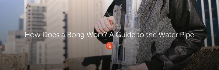 How Does a Bong Work? A Guide to the Water Pipe