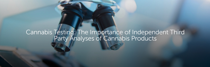 Cannabis Testing: The Importance of Independent Third-Party Analyses of Cannabis Products