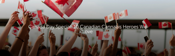 Canada Day Special: 10 Canadian Cannabis Heroes We Love