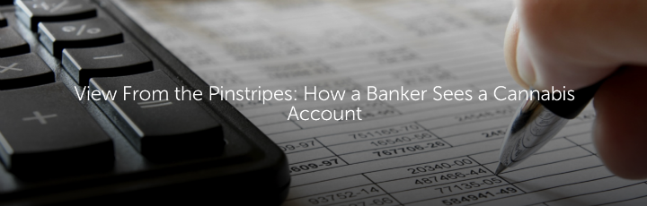 View From the Pinstripes: How a Banker Sees a Cannabis Account