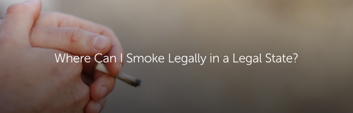 Where Can I Smoke Legally in a Legal State?