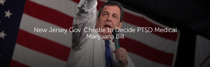 New Jersey Gov. Christie to Decide PTSD Medical Marijuana Bill