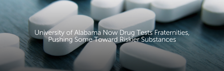 University of Alabama Now Drug Tests Fraternities, Pushing Some Toward Riskier Substances