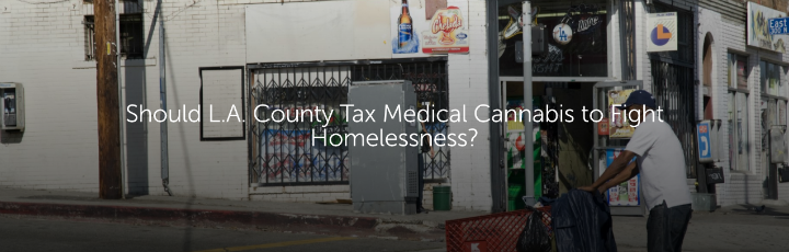 Should L.A. County Tax Medical Cannabis to Fight Homelessness?