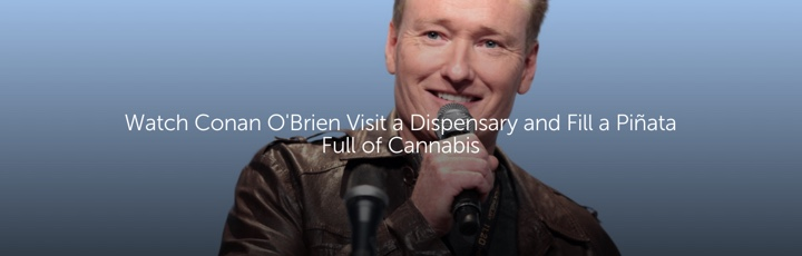 Watch Conan O'Brien Visit a Dispensary and Fill a Piñata Full of Cannabis