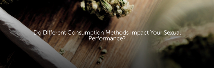 Do Different Consumption Methods Impact Your Sexual Performance?