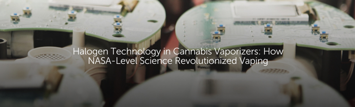 Halogen Technology in Cannabis Vaporizers: How NASA-Level Science Revolutionized Vaping