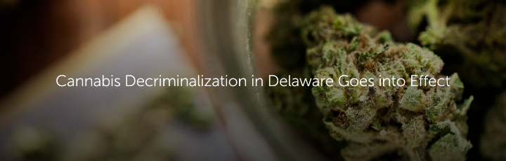 Cannabis Decriminalization in Delaware Goes into Effect