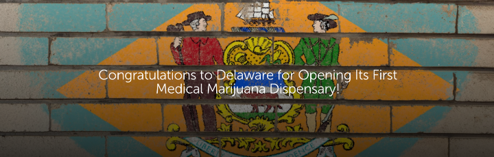 Congratulations to Delaware for Opening Its First Medical Marijuana Dispensary!
