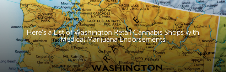 Here's a List of Washington Retail Cannabis Shops with Medical Marijuana Endorsements