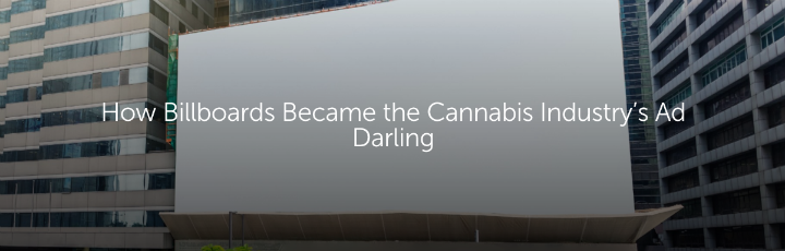 How Billboards Became the Cannabis Industry's Ad Darling