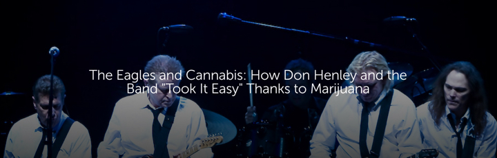 """The Eagles and Cannabis: How Don Henley and the Band """"Took It Easy"""" Thanks to Marijuana"""