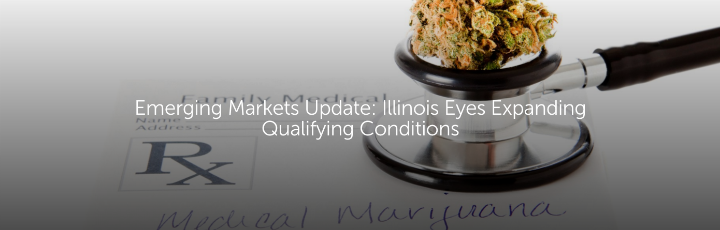 Emerging Markets Update: Illinois Eyes Expanding Qualifying Conditions