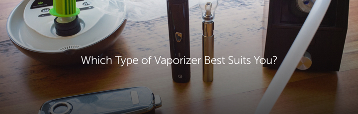 Which Type of Vaporizer Best Suits You?