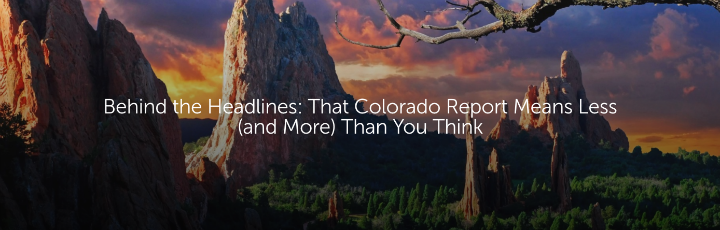 Behind the Headlines: That Colorado Report Means Less (and More) Than You Think