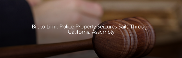 Bill to Limit Police Property Seizures Sails Through California Assembly