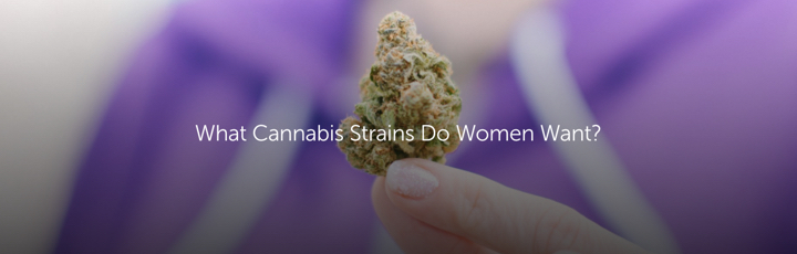 What Cannabis Strains Do Women Want?
