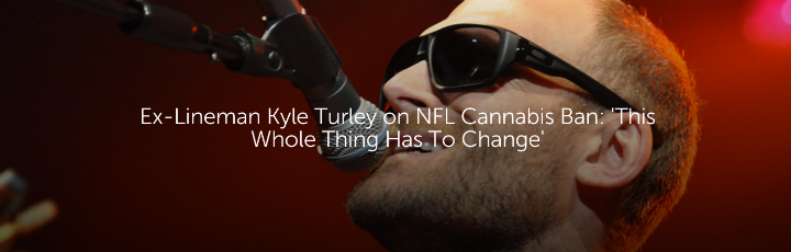 Ex-Lineman Kyle Turley on NFL Cannabis Ban: 'This Whole Thing Has To Change'