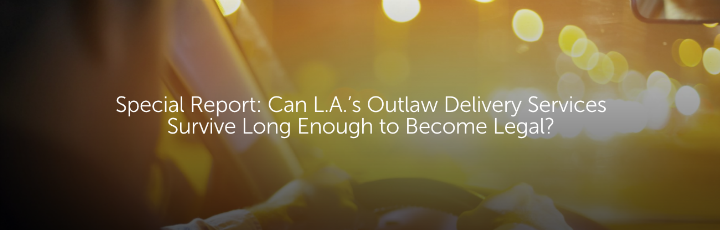 Special Report: Can L.A.'s Outlaw Delivery Services Survive Long Enough to Become Legal?