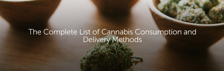 The Complete List of Cannabis Consumption and Delivery Methods