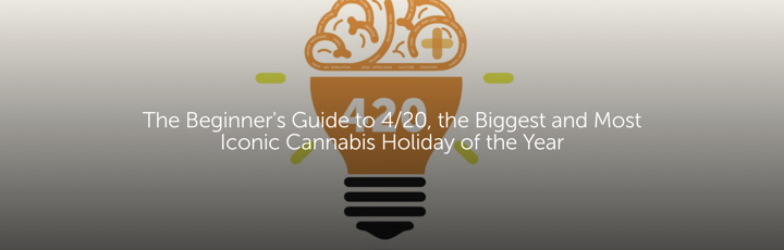 The Beginner's Guide to 4/20, the Biggest and Most Iconic Cannabis Holiday of the Year
