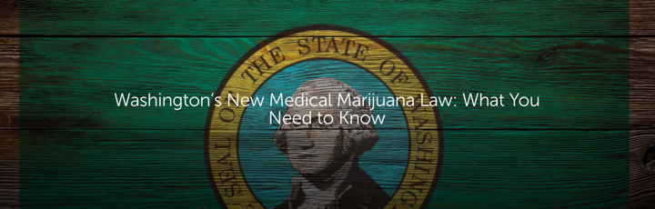 Washington's New Medical Marijuana Law: What You Need to Know