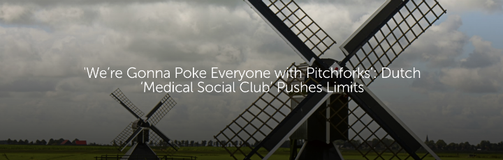 'We're Gonna Poke Everyone with Pitchforks': Dutch 'Medical Social Club' Pushes Limits