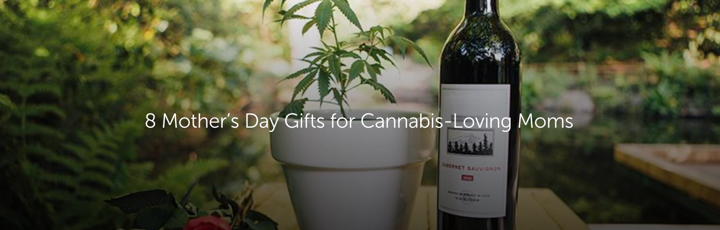 8 Mother's Day Gifts for Cannabis-Loving Moms