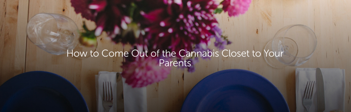 How to Come Out of the Cannabis Closet to Your Parents