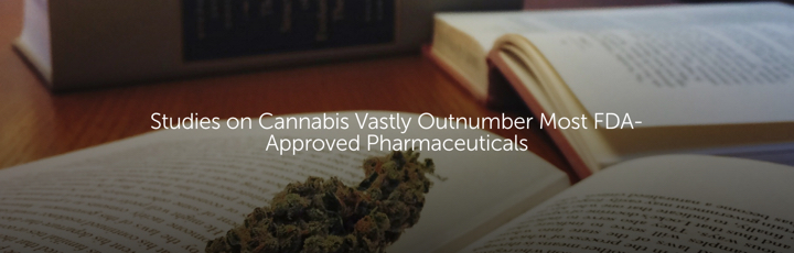 Studies on Cannabis Vastly Outnumber Most FDA-Approved Pharmaceuticals