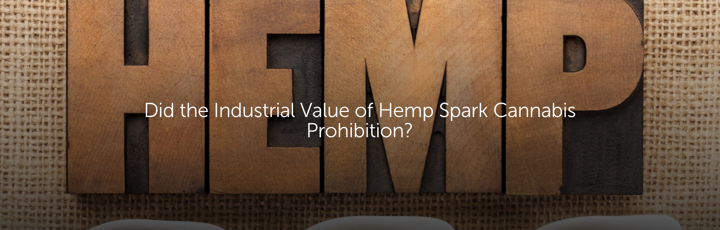 Did the Industrial Value of Hemp Spark Cannabis Prohibition?