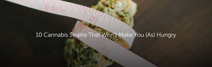 10 Cannabis Strains That Won't Make You (As) Hungry