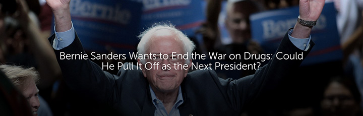 Bernie Sanders Wants to End the War on Drugs: Could He Pull It Off as the Next President?
