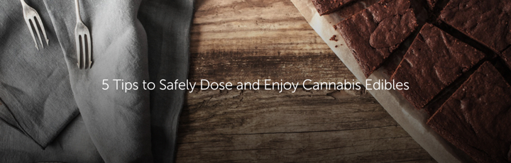 5 Tips to Safely Dose and Enjoy Cannabis Edibles