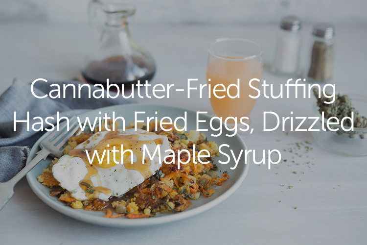 Cannabutter-fried stuffing hash with fried eggs drizzled with maple syrup