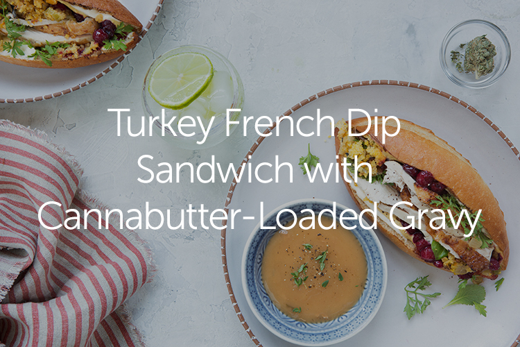 Turkey french dip sandwich with cannabutter-loaded gravy